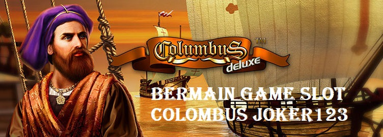 Bermain Game Slot Colombus Joker123